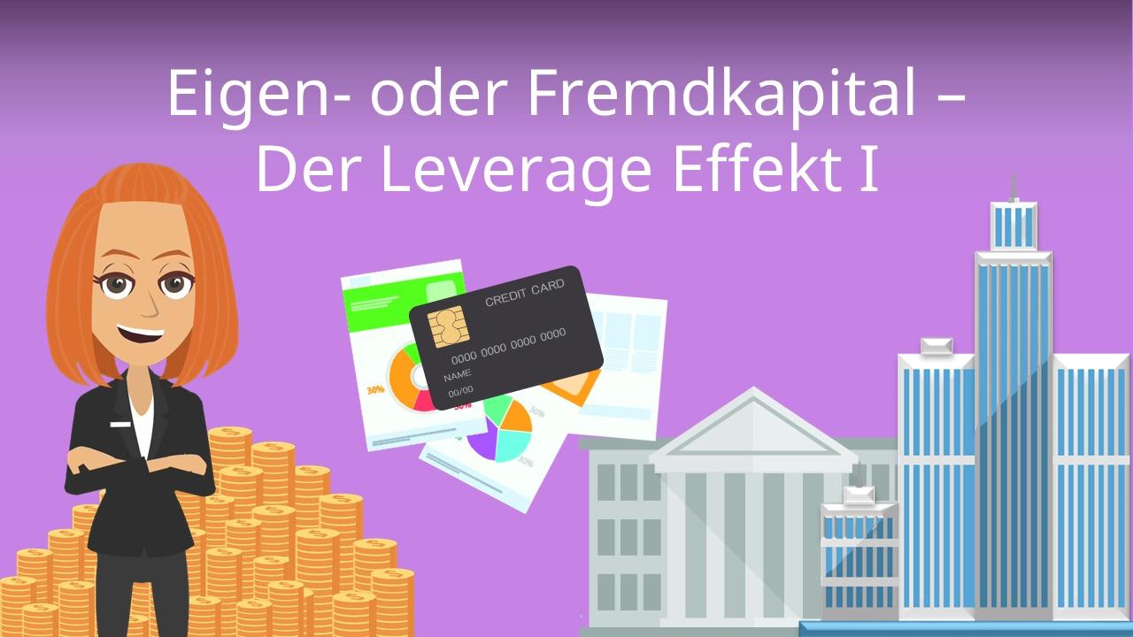 Eigenkapital, Fremdkapital und der Leverage Effekt - kurz ...